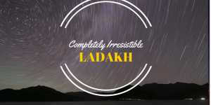 Ladakh - completely irresistible