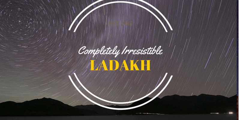 26 Reasons Which Make Ladakh Completely Irresistible