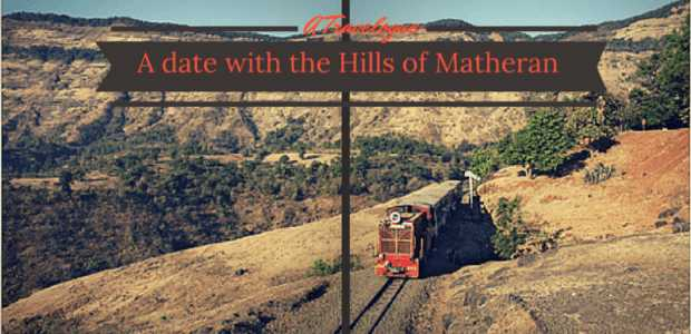 A date with the hills of Matheran : A travelogue