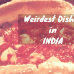 The Bizarre side of Indian food – 10 most unconventional dishes in India