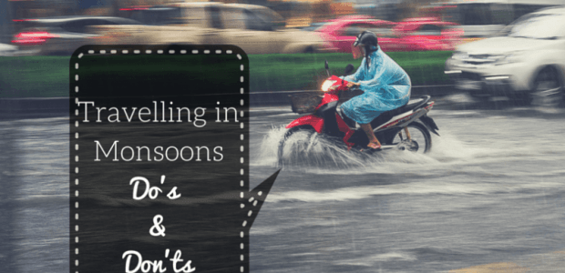 A Guide to Travelling During Monsoons - Do's & Don'ts