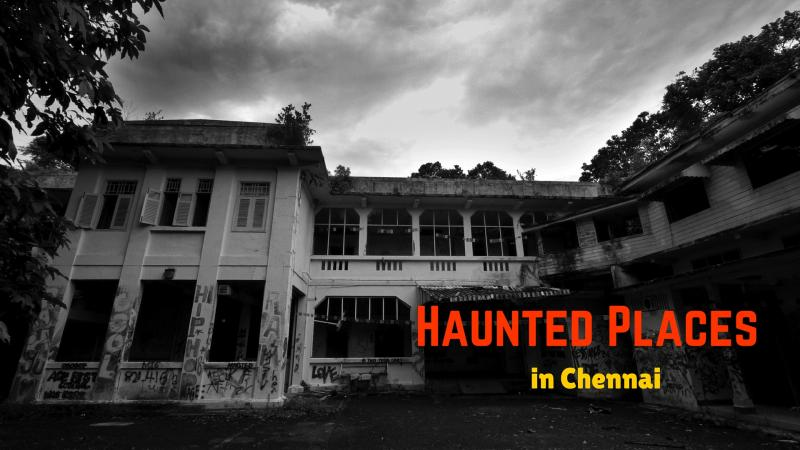 10 Haunted Places in Chennai | Real Stories | Holidify