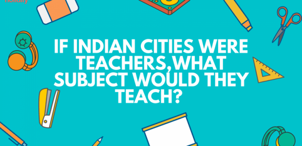 If Indian Cities Were Teachers, What Subject Would They Teach ?