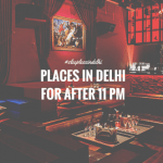 Sleepless in Delhi : 8 Places in Delhi You Can (And Must) Visit After 11 PM !