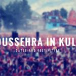 Kullu Dussehra – Dates, Celebrations and Festivities