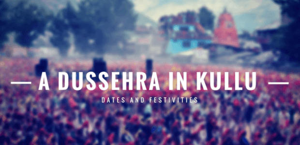 Kullu Dussehra - Dates, Celebrations and Festivities