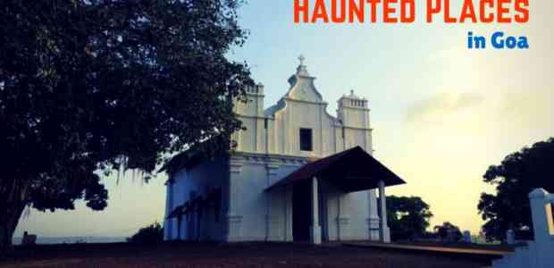 Haunted Places in Goa That You Must (Not) Visit