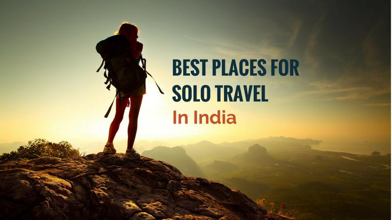 Best Places For Solo Travel In India Holidify