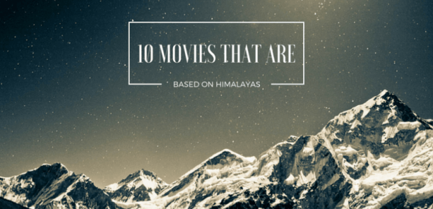 10 Movies That Are Based on The Himalayas !