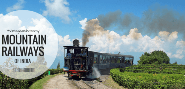 All You Would Ever Want To Know About The Mountain Railways of India !