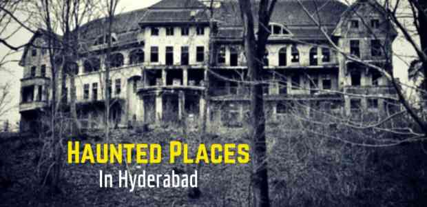 Haunted Places in Hyderabad To Give You A Bone Chilling Experience!